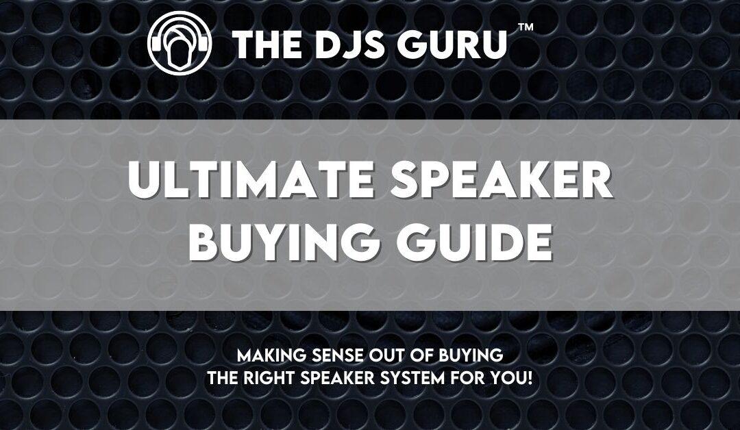 The DJS Guru Ultimate Speaker Buying Guide